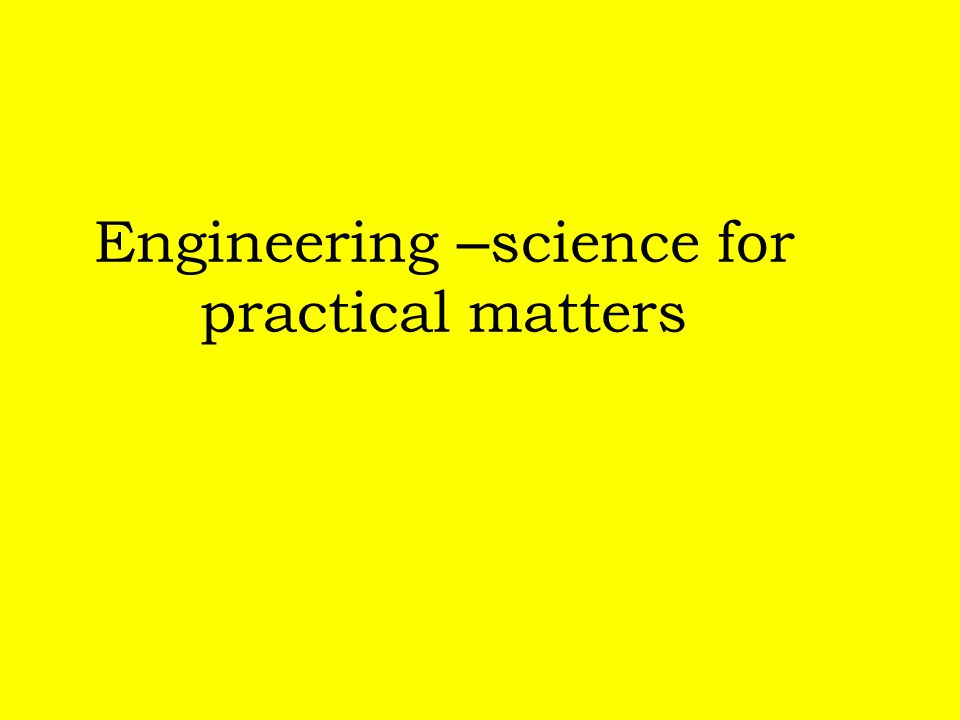 Engineering – science for practical matters