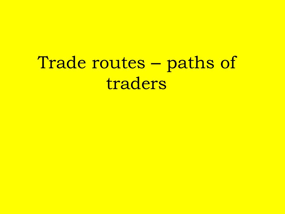 Trade routes – paths of traders