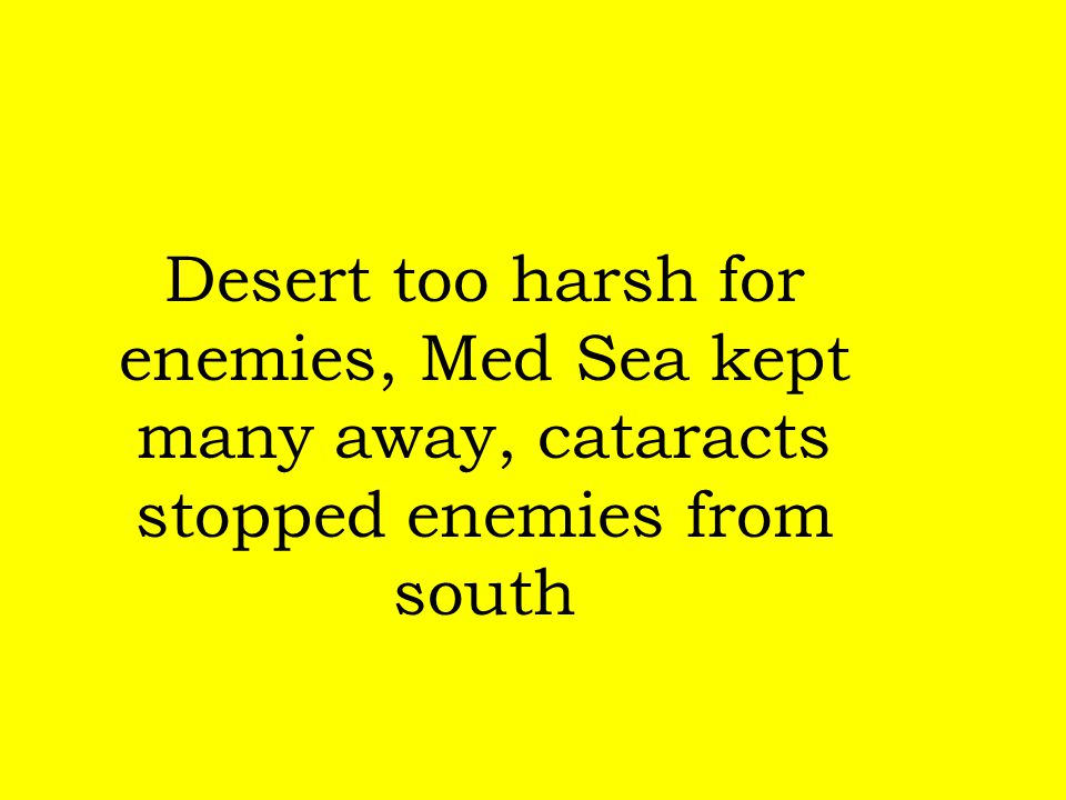 Desert too harsh for enemies, Med Sea kept many away, cataracts stopped enemies from south