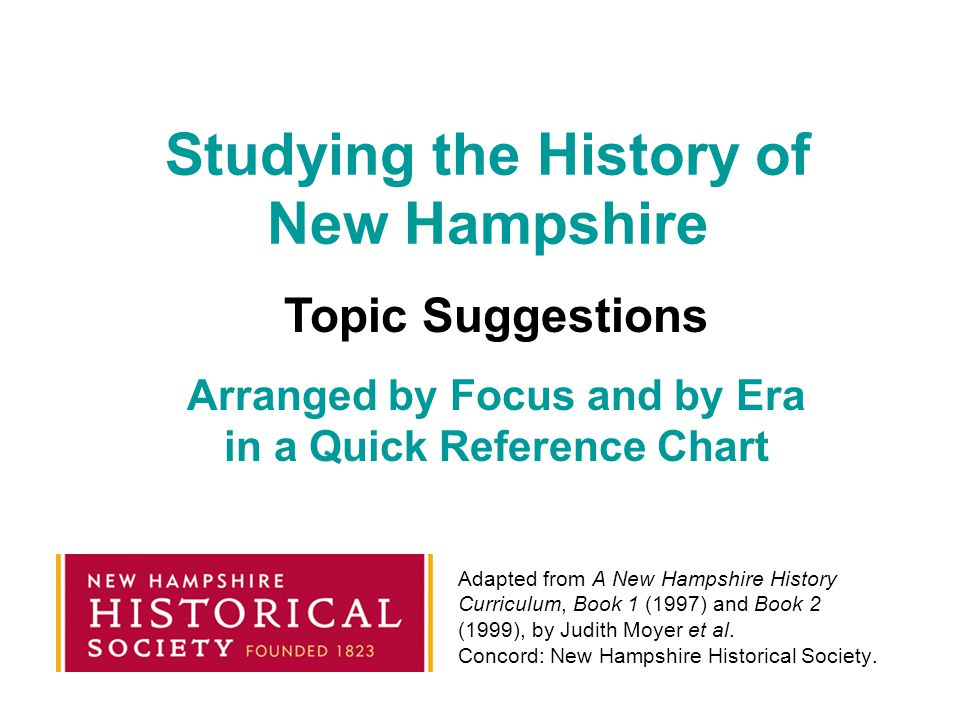 Studying the History of New Hampshire Adapted from A New Hampshire History Curriculum, Book 1 (1997) and Book 2 (1999), by Judith Moyer et al.