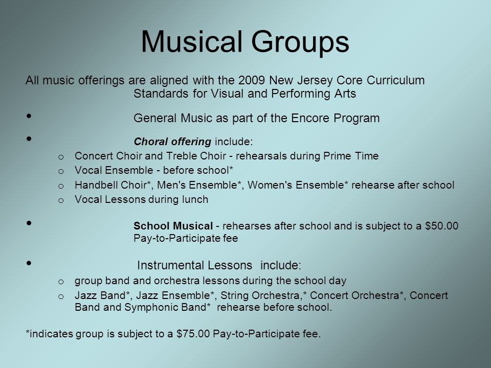 Musical Groups All music offerings are aligned with the 2009 New Jersey Core Curriculum Standards for Visual and Performing Arts General Music as part