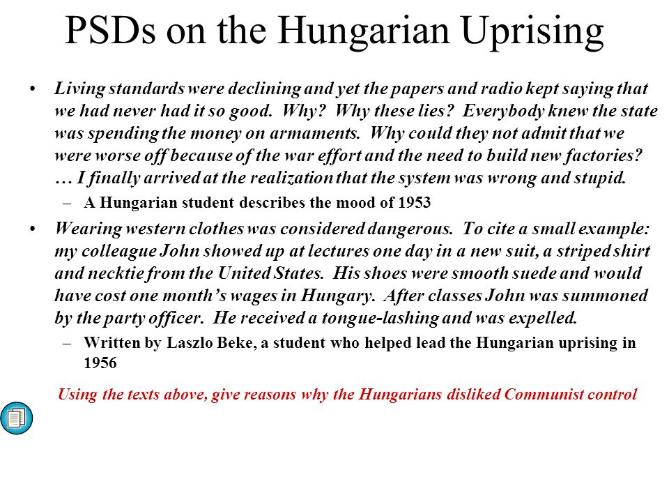 PSDs on the Hungarian Uprising Living standards were declining and yet the papers and radio kept saying that we had never had it so good. Why? Why the