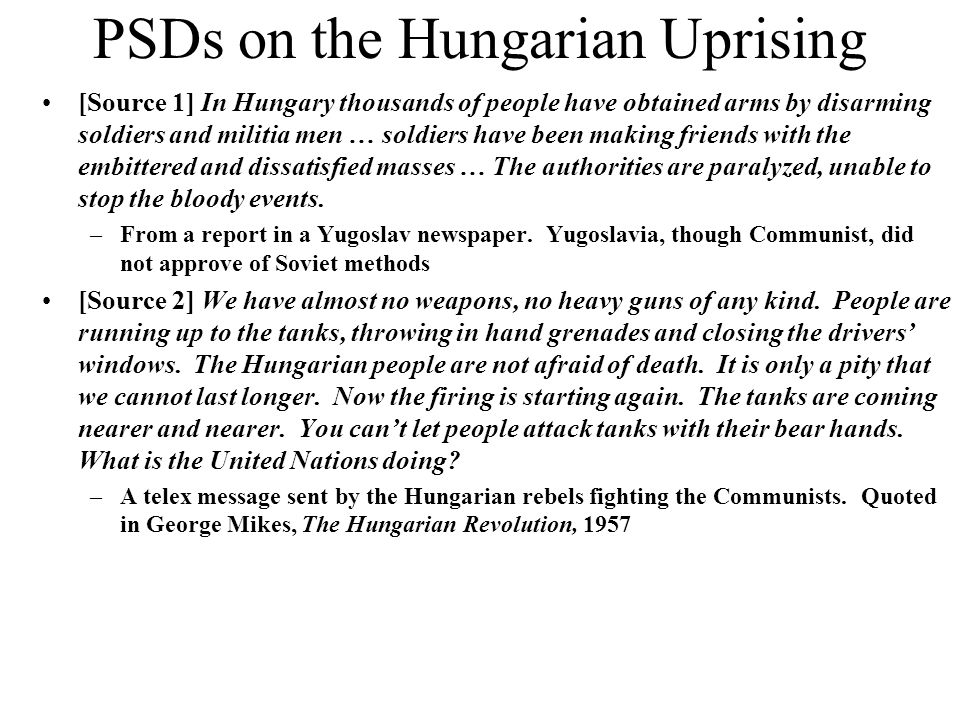 PSDs on the Hungarian Uprising [Source 1] In Hungary thousands of people have obtained arms by disarming soldiers and militia men … soldiers have been