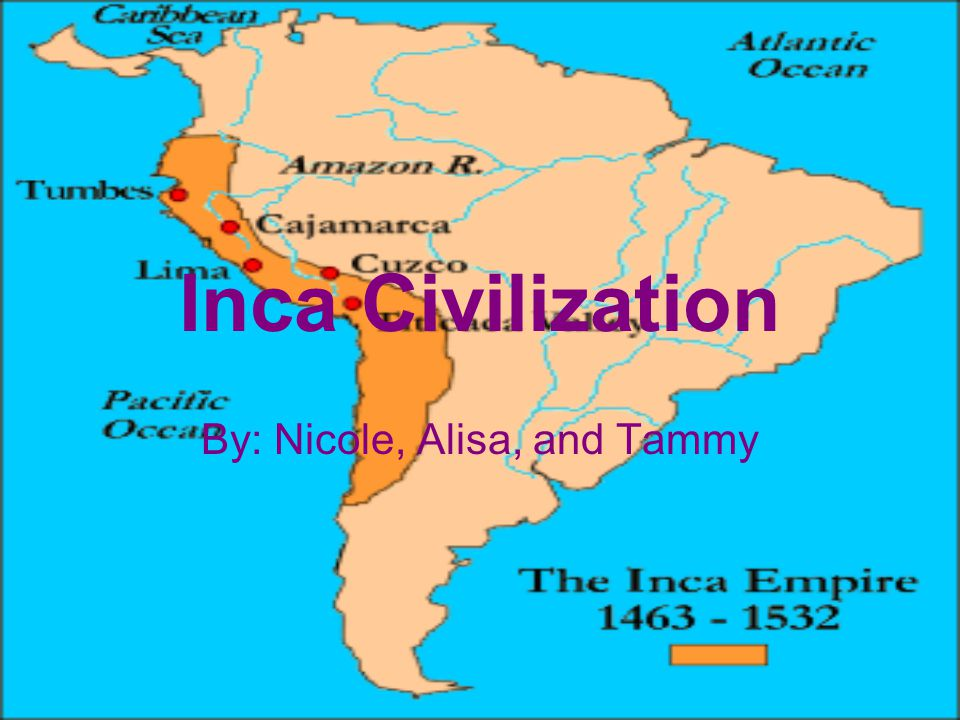Inca Civilization By: Nicole, Alisa, and Tammy