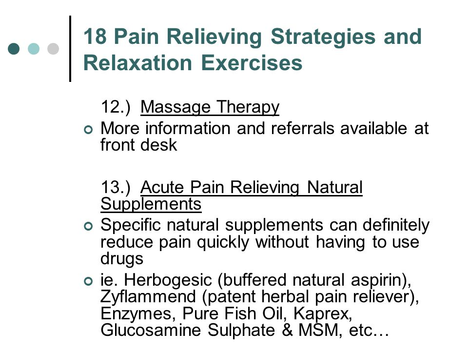18 Pain Relieving Strategies and Relaxation Exercises 12.) Massage Therapy More information and referrals available at front desk 13.) Acute Pain Reli