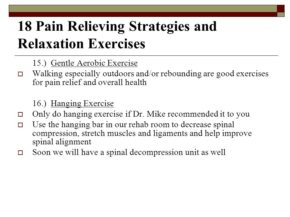 18 Pain Relieving Strategies and Relaxation Exercises 15.) Gentle Aerobic Exercise Walking especially outdoors and/or rebounding are good exercises fo