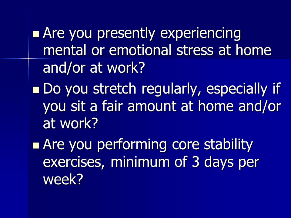 Are you presently experiencing mental or emotional stress at home and/or at work? Are you presently experiencing mental or emotional stress at home an