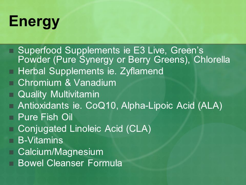 Energy Superfood Supplements ie E3 Live, Greens Powder (Pure Synergy or Berry Greens), Chlorella Herbal Supplements ie. Zyflamend Chromium & Vanadium