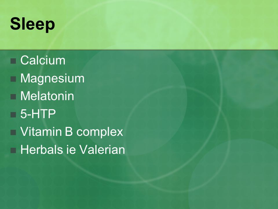 Sleep Calcium Magnesium Melatonin 5-HTP Vitamin B complex Herbals ie Valerian