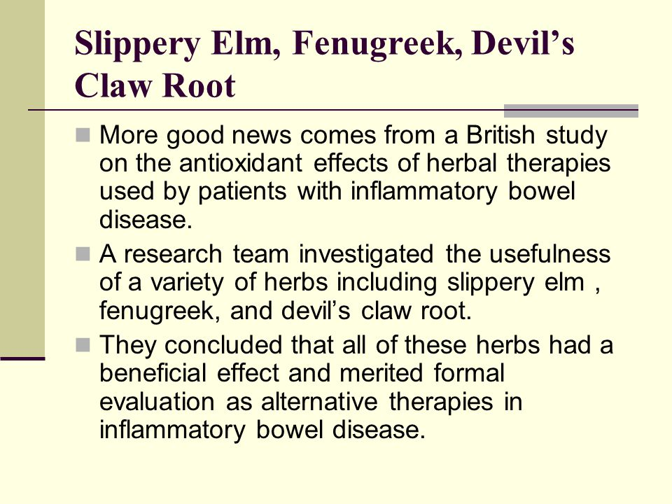 Slippery Elm, Fenugreek, Devils Claw Root More good news comes from a British study on the antioxidant effects of herbal therapies used by patients wi