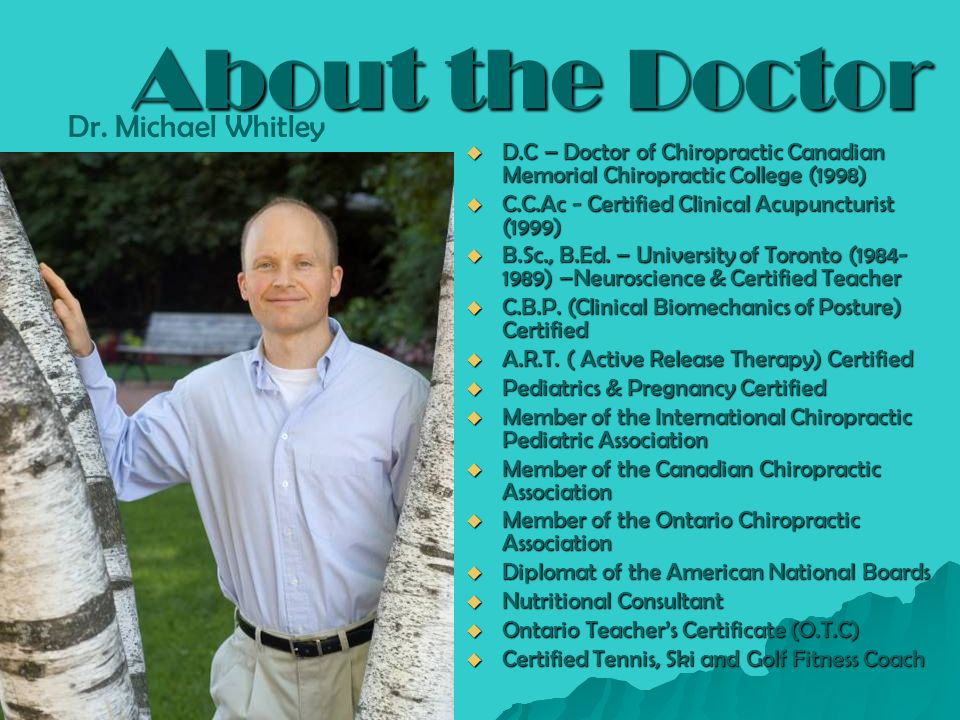About the Doctor D.C – Doctor of Chiropractic Canadian Memorial Chiropractic College (1998) D.C – Doctor of Chiropractic Canadian Memorial Chiropracti