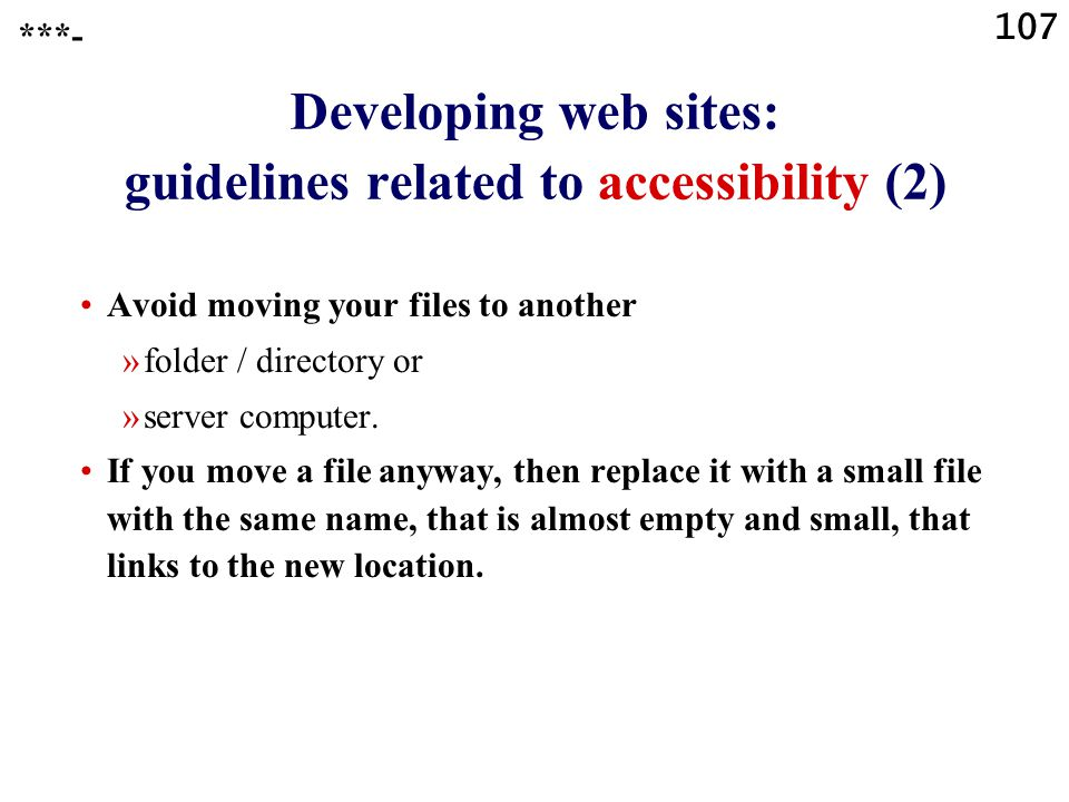 107 Developing web sites: guidelines related to accessibility (2) Avoid moving your files to another »folder / directory or »server computer.