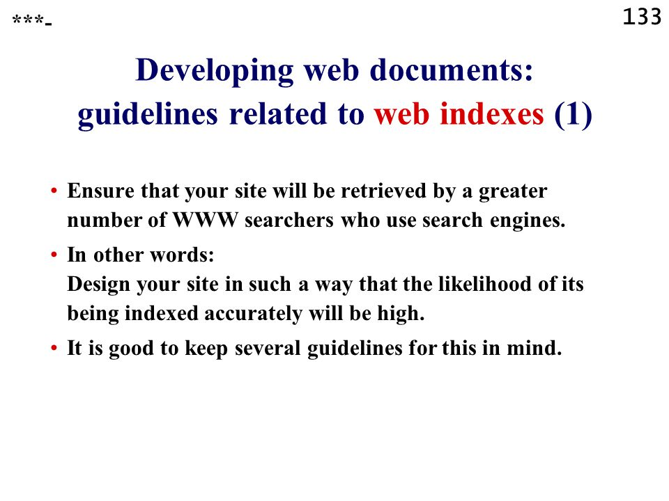 133 Developing web documents: guidelines related to web indexes (1) Ensure that your site will be retrieved by a greater number of WWW searchers who use search engines.