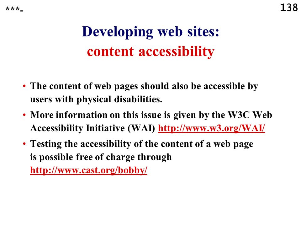 138 Developing web sites: content accessibility The content of web pages should also be accessible by users with physical disabilities.