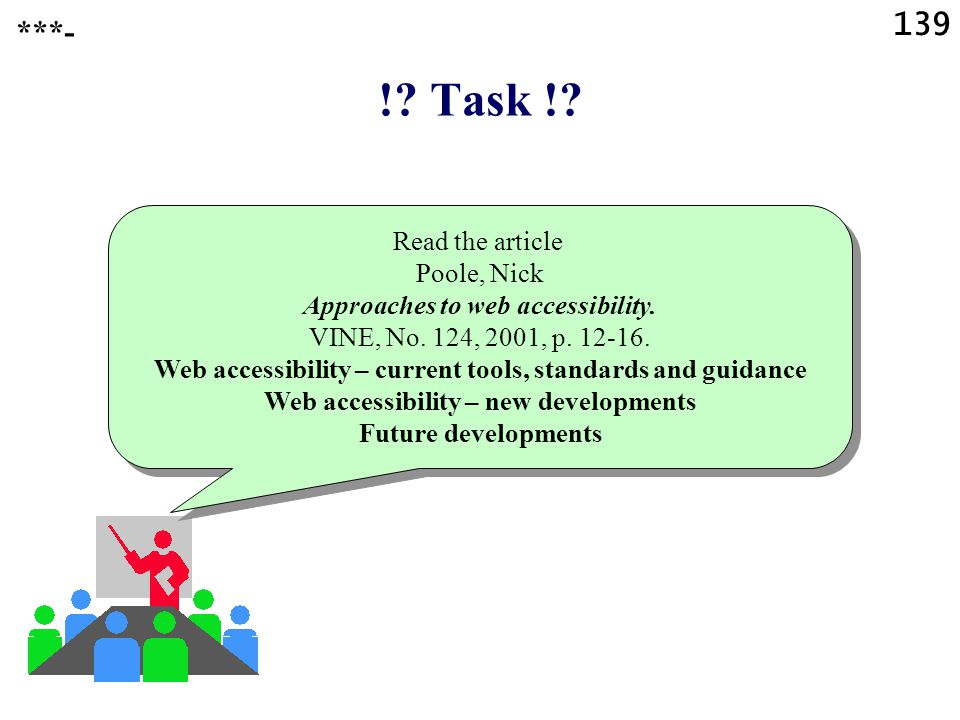 139 !. Task !. Read the article Poole, Nick Approaches to web accessibility.
