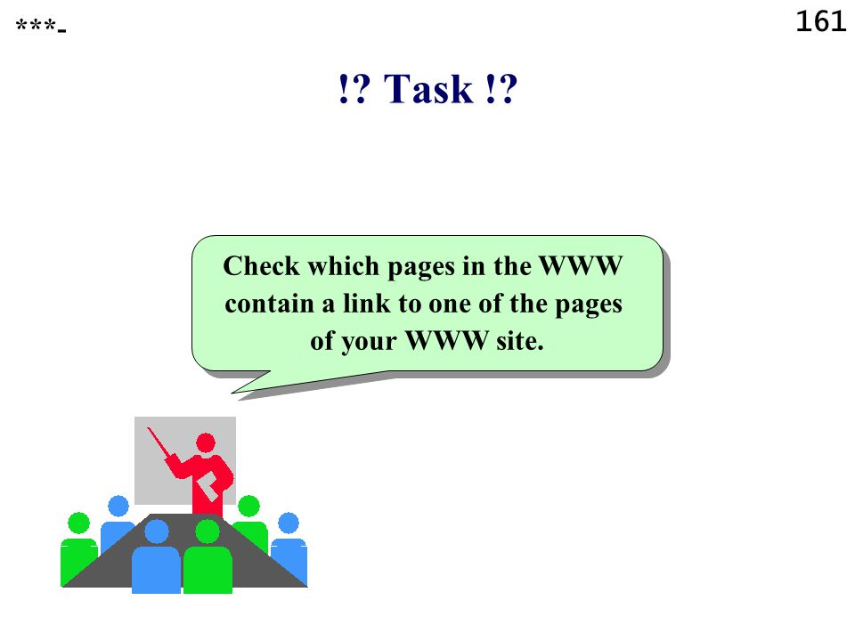 161 !. Task !. Check which pages in the WWW contain a link to one of the pages of your WWW site.