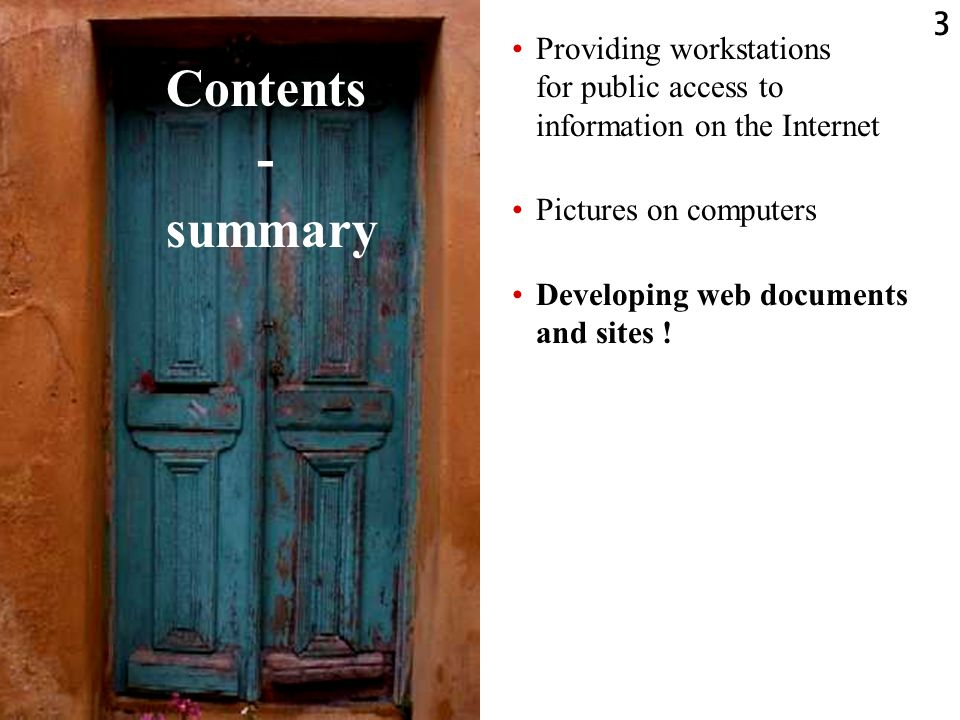 3 Contents - summary Providing workstations for public access to information on the Internet Pictures on computers Developing web documents and sites !