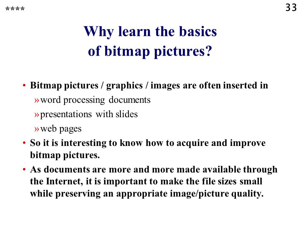 33 Why learn the basics of bitmap pictures.