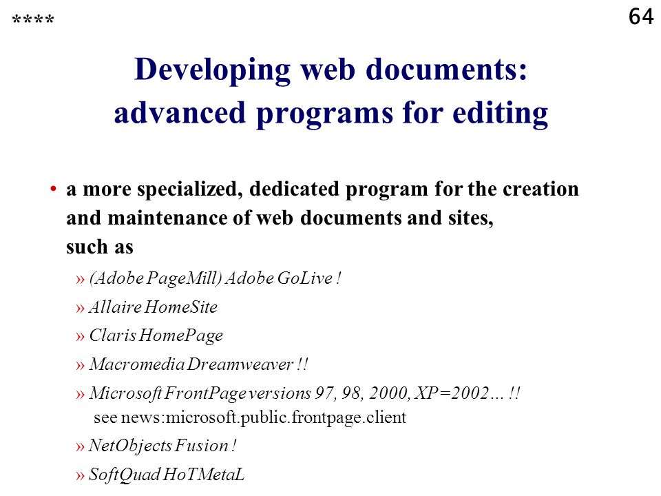 64 Developing web documents: advanced programs for editing a more specialized, dedicated program for the creation and maintenance of web documents and sites, such as »(Adobe PageMill) Adobe GoLive .
