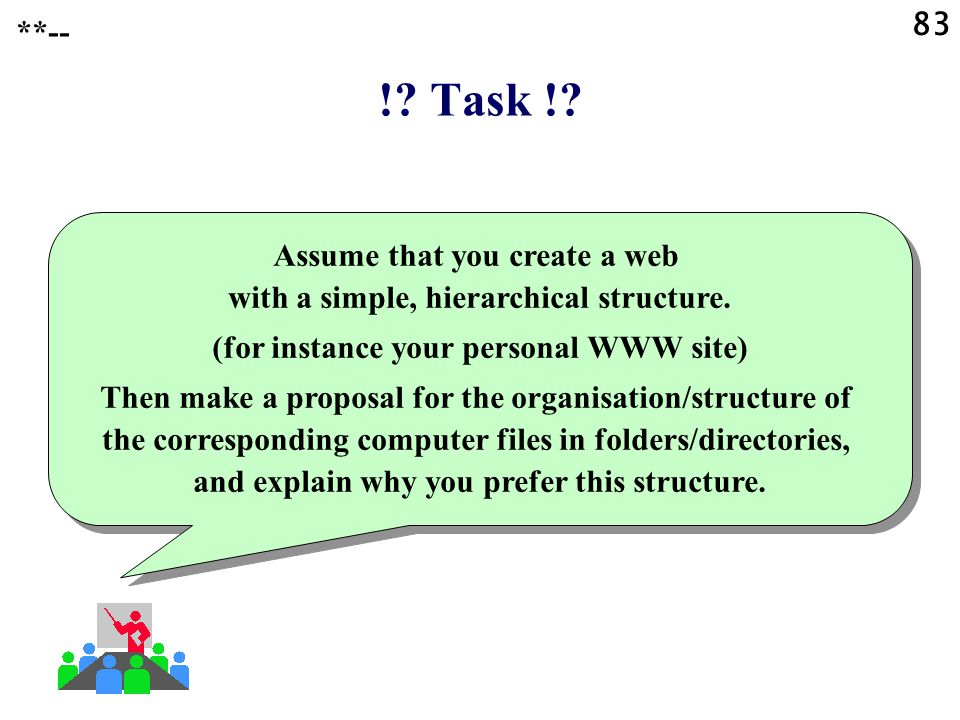 83 !. Task !. Assume that you create a web with a simple, hierarchical structure.