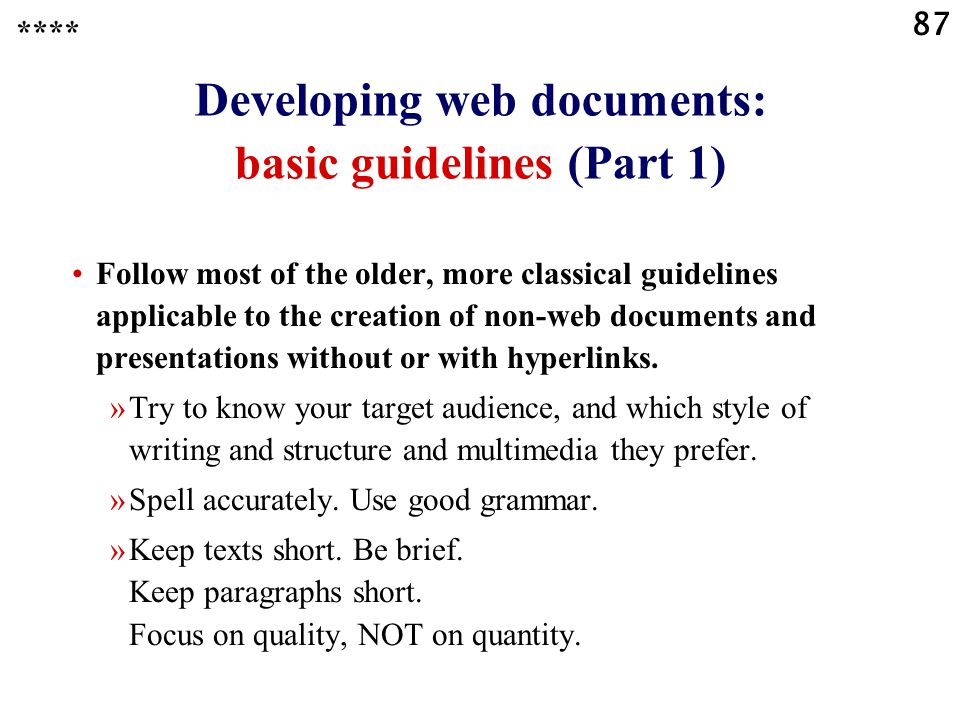 87 Developing web documents: basic guidelines (Part 1) Follow most of the older, more classical guidelines applicable to the creation of non-web documents and presentations without or with hyperlinks.