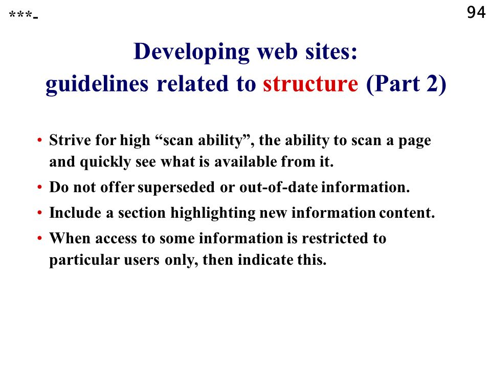 94 Developing web sites: guidelines related to structure (Part 2) Strive for high scan ability, the ability to scan a page and quickly see what is available from it.