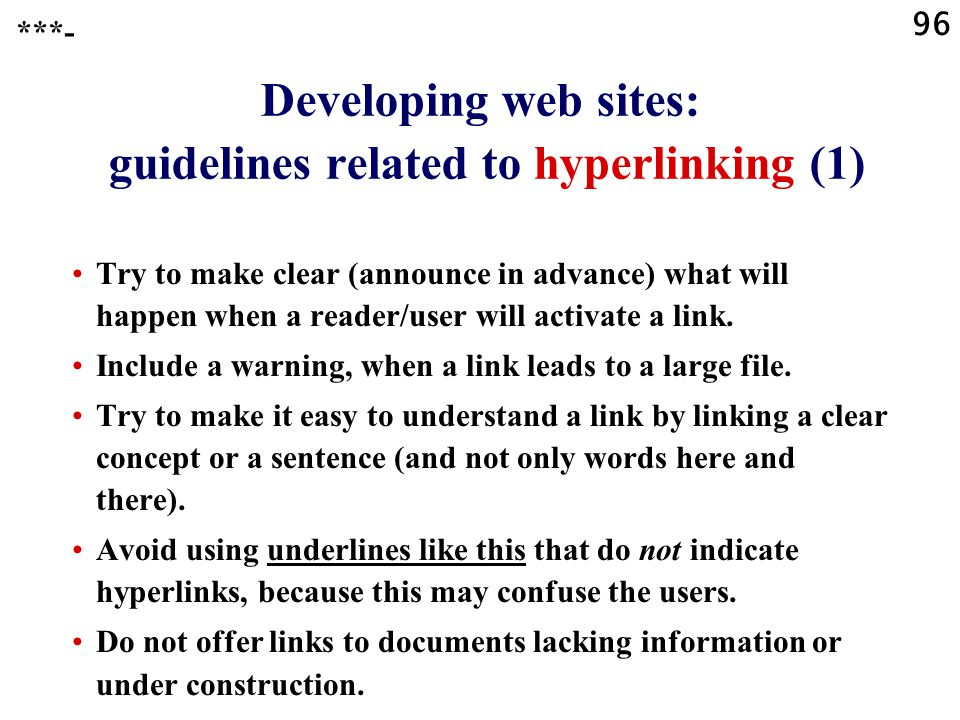 96 Developing web sites: guidelines related to hyperlinking (1) Try to make clear (announce in advance) what will happen when a reader/user will activate a link.