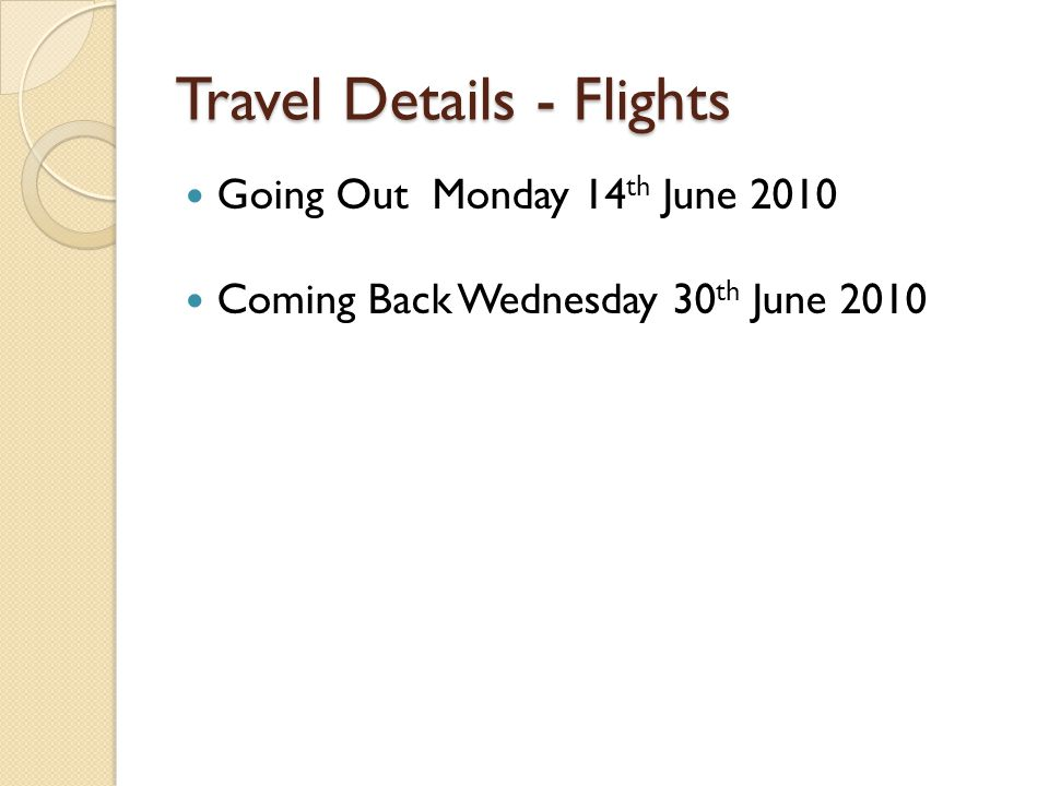 Travel Details - Flights Going Out Monday 14 th June 2010 Coming Back Wednesday 30 th June 2010