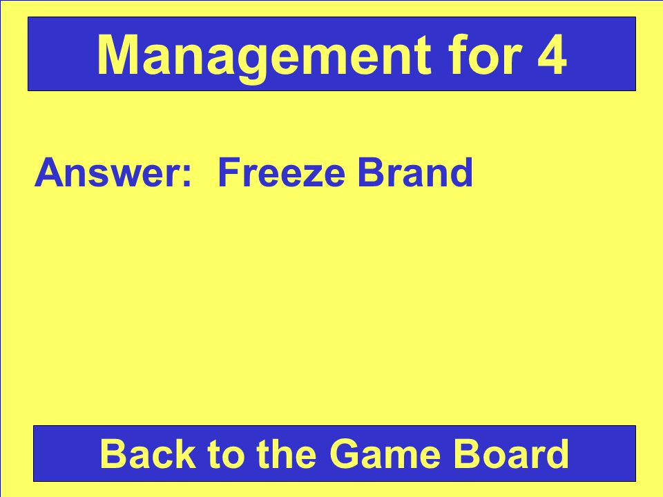Answer: Freeze Brand Back to the Game Board Management for 4