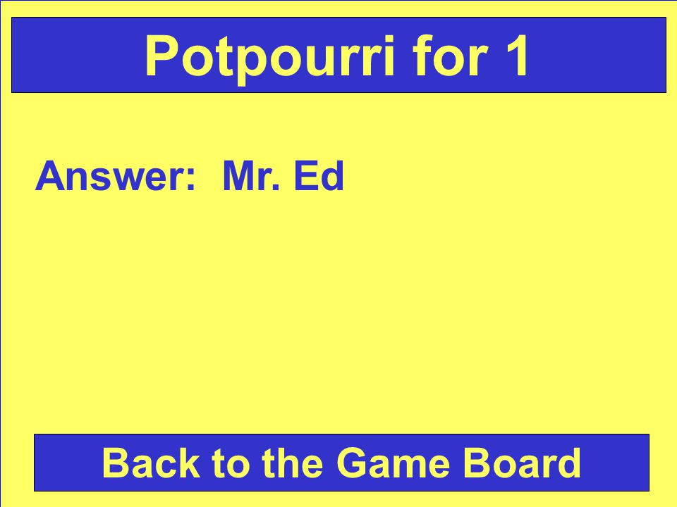 Answer: Mr. Ed Back to the Game Board Potpourri for 1