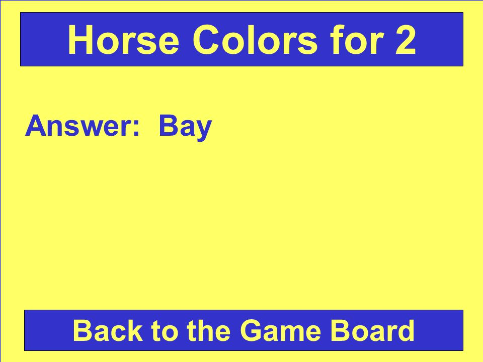 Answer: Bay Back to the Game Board Horse Colors for 2
