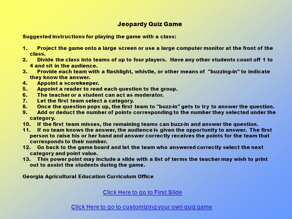 Jeopardy Quiz Game Suggested instructions for playing the game with a class: 1.
