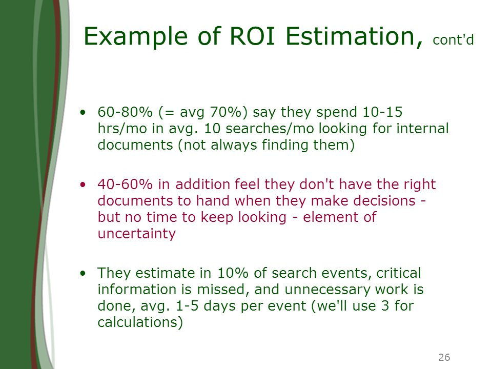 26 Example of ROI Estimation, cont d 60-80% (= avg 70%) say they spend 10-15 hrs/mo in avg.