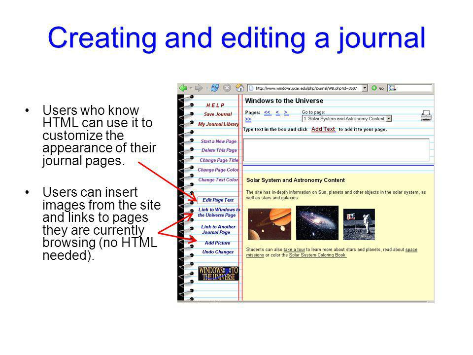 Creating and editing a journal Users who know HTML can use it to customize the appearance of their journal pages. Users can insert images from the sit