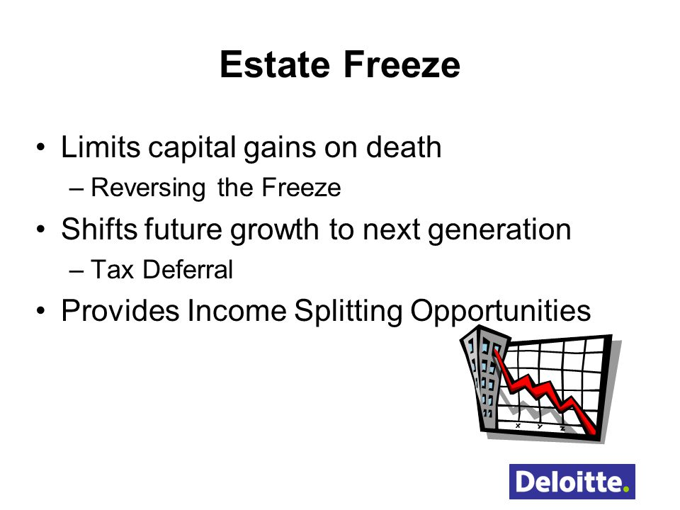 Estate Freeze Limits capital gains on death –Reversing the Freeze Shifts future growth to next generation –Tax Deferral Provides Income Splitting Opportunities