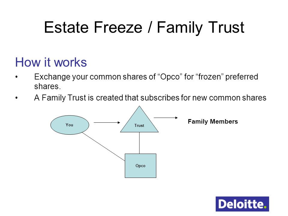 Estate Freeze / Family Trust How it works Exchange your common shares of Opco for frozen preferred shares.