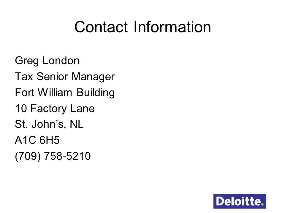 Contact Information Greg London Tax Senior Manager Fort William Building 10 Factory Lane St. Johns, NL A1C 6H5 (709) 758-5210