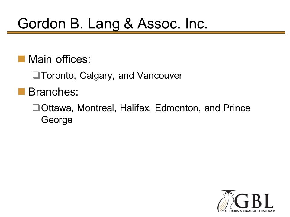 Gordon B. Lang & Assoc. Inc. Main offices: Toronto, Calgary, and Vancouver Branches: Ottawa, Montreal, Halifax, Edmonton, and Prince George