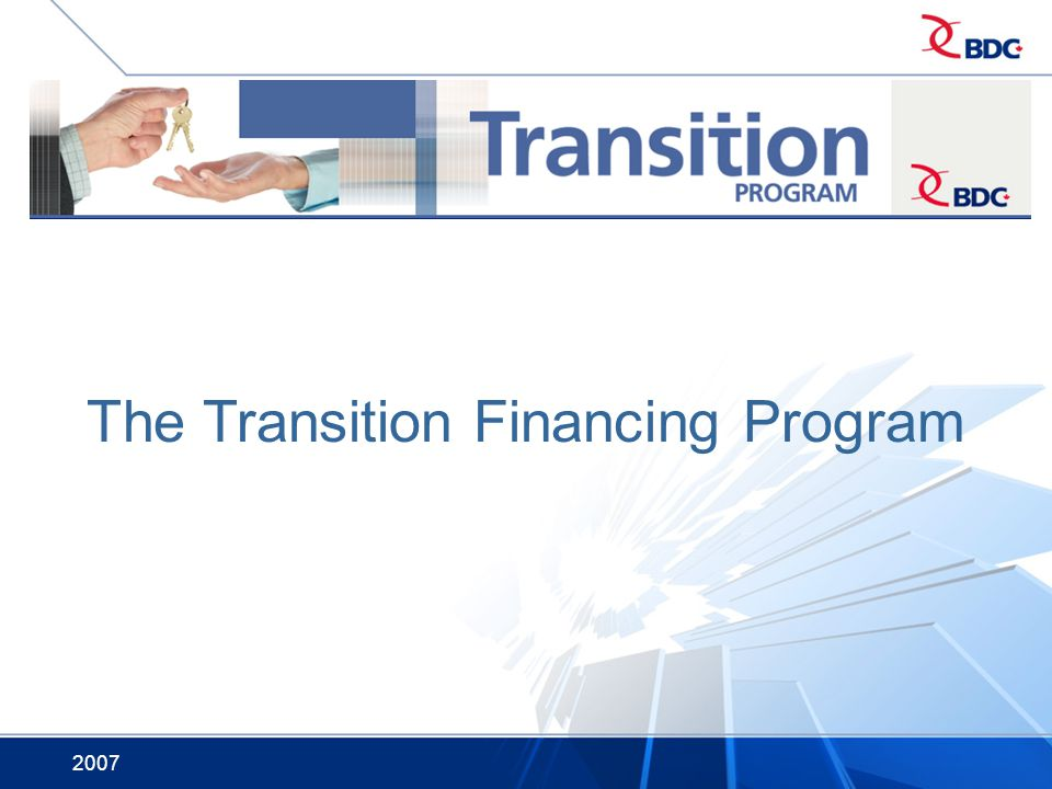 2007 The Transition Financing Program