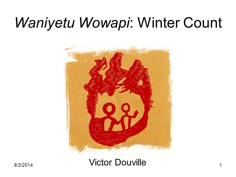 6/3/20141 Waniyetu Wowapi: Winter Count Victor Douville