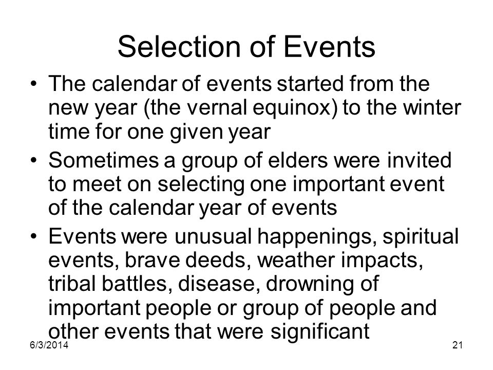 6/3/201421 Selection of Events The calendar of events started from the new year (the vernal equinox) to the winter time for one given year Sometimes a