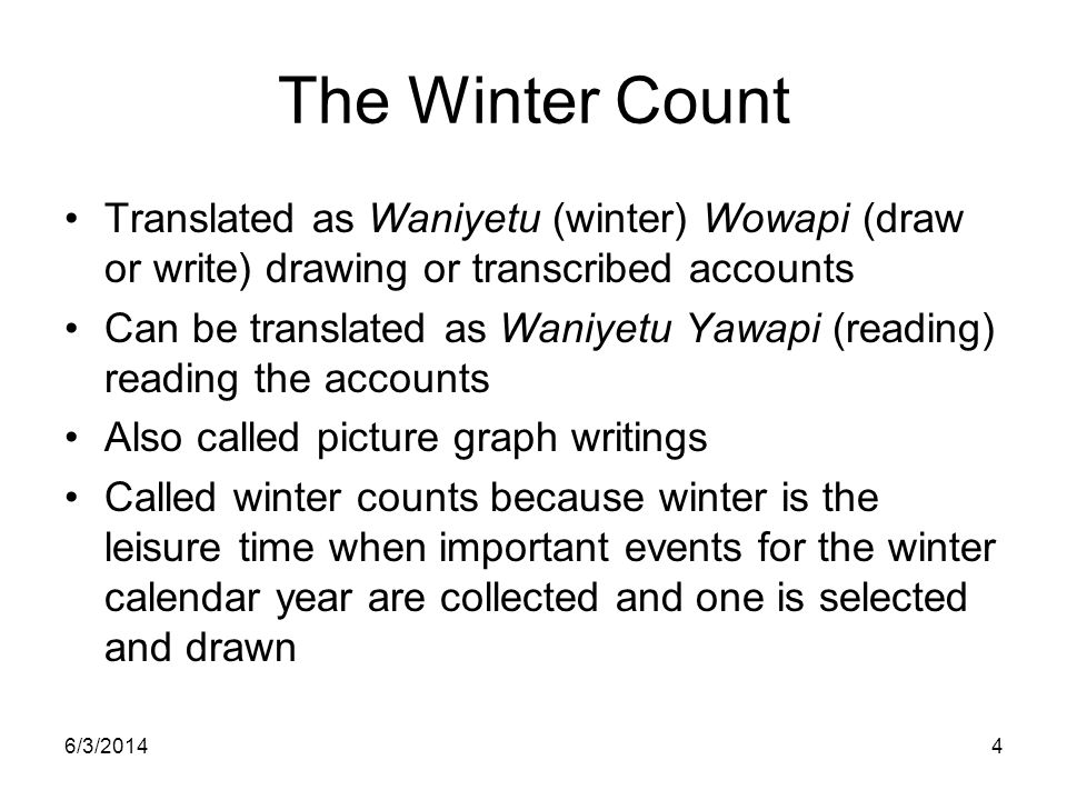 6/3/20144 The Winter Count Translated as Waniyetu (winter) Wowapi (draw or write) drawing or transcribed accounts Can be translated as Waniyetu Yawapi
