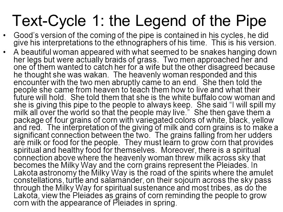 Text-Cycle 1: the Legend of the Pipe Goods version of the coming of the pipe is contained in his cycles, he did give his interpretations to the ethnog