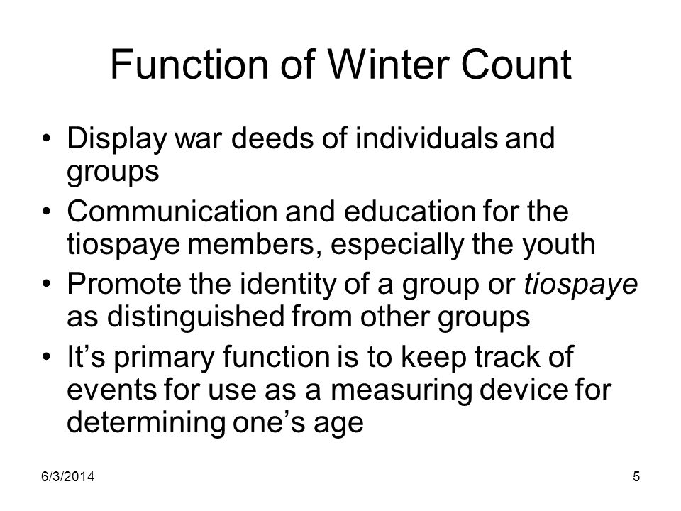 6/3/20146 Background of Winter Counts The origins of winter counts are found on many rock carvings, peckings and paintings in many hills, mountains, canyons and caves throughout the great plains.
