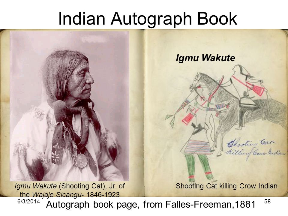 6/3/201458 Indian Autograph Book Igmu Wakute Shooting Cat killing Crow Indian Autograph book page, from Falles-Freeman,1881 Igmu Wakute (Shooting Cat)