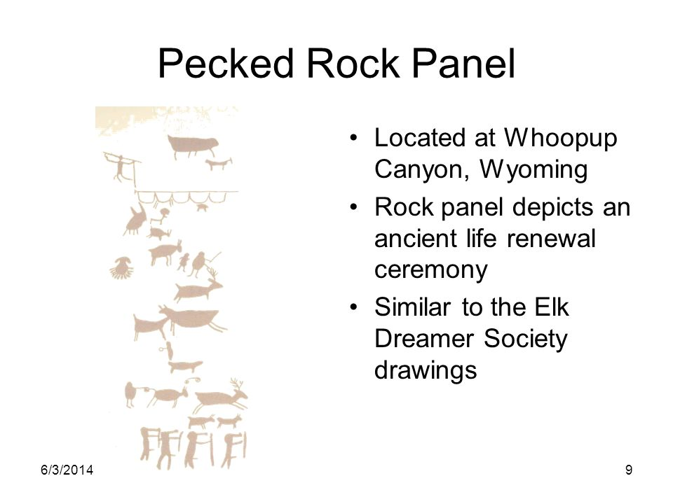 6/3/20149 Pecked Rock Panel Located at Whoopup Canyon, Wyoming Rock panel depicts an ancient life renewal ceremony Similar to the Elk Dreamer Society