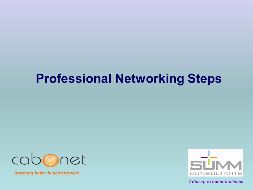 Professional Networking Steps Adds up to better business powering better business online