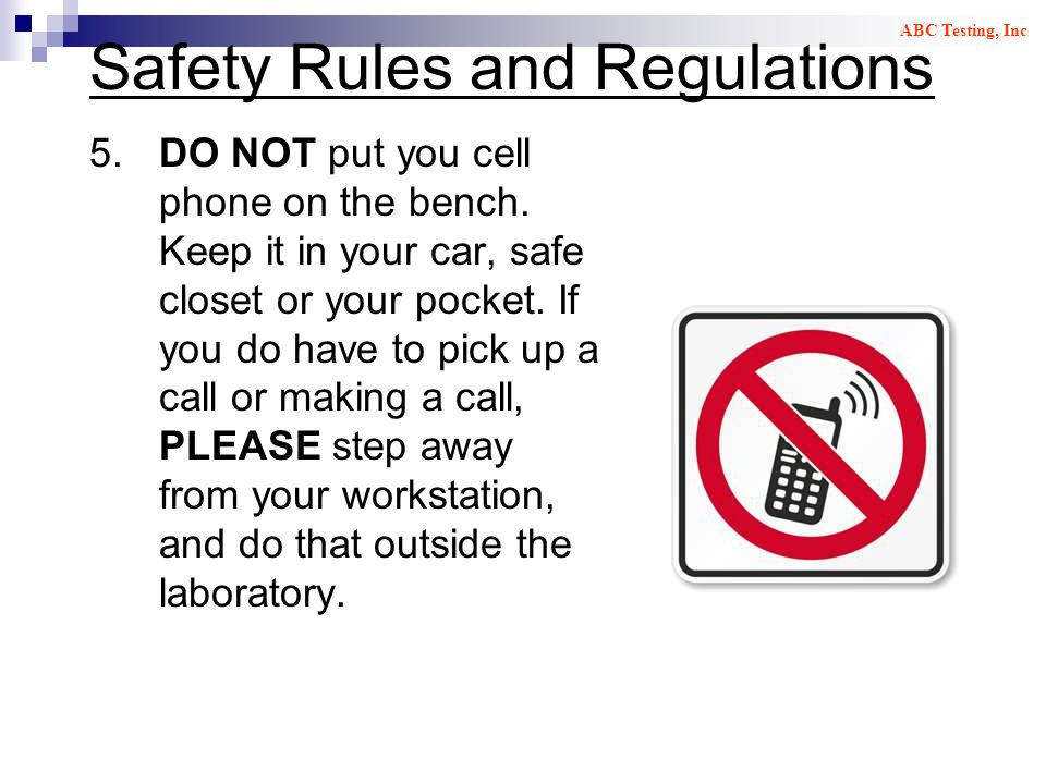 Safety Rules and Regulations 5.DO NOT put you cell phone on the bench.