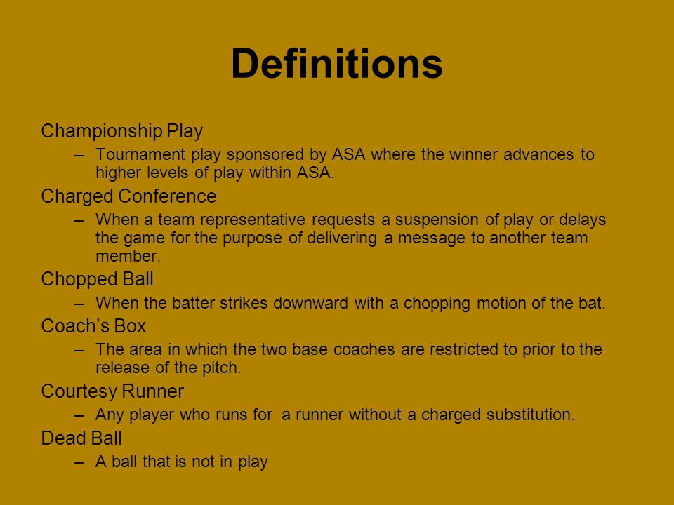 Championship Play –Tournament play sponsored by ASA where the winner advances to higher levels of play within ASA. Charged Conference –When a team rep