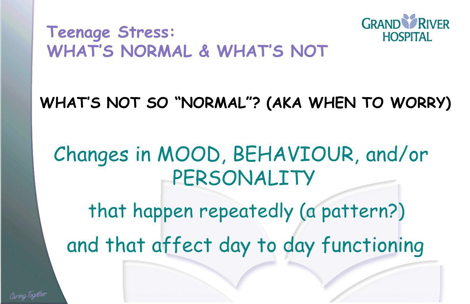 Teenage Stress: WHATS NORMAL & WHATS NOT WHATS NOT SO NORMAL.